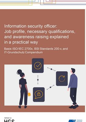 Information Security Officer: Job profile, necessary qualifications, and awareness raising explained in a practical way