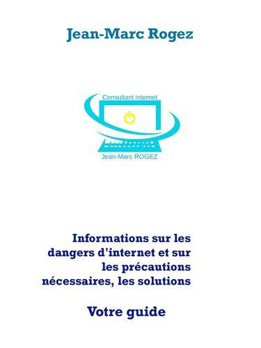 Informations sur les dangers d'internet et sur les précautions nécessaires, les solutions
