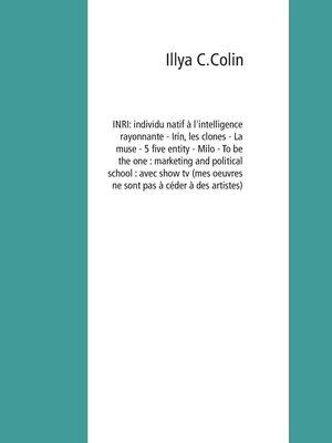 INRI: individu natif à l'intelligence rayonnante - Irin, les clones - La muse - 5 five entity - Milo - To be the one : marketing and political school : avec show tv (mes oeuvres ne sont pas à céder à des artistes)