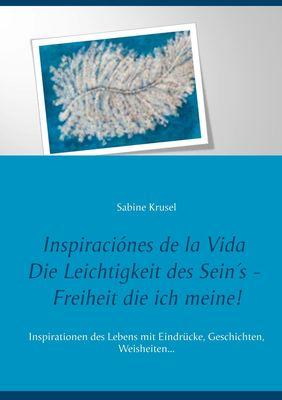 Inspiraciónes de la Vida   Die Leichtigkeit des Sein´s - Freiheit die ich meine!