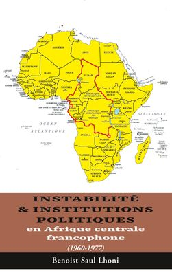Instabilité & institutions politiques en Afrique centrale francophone