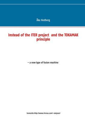 Instead of the ITER project  and the TOKAMAK principle
