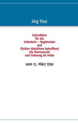 Instruktion für die Infanterie – Regimenter und Füsilier-Bataillons betreffend die Mannszucht und Ordnung im Felde