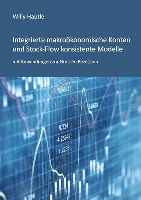 Integrierte makroökonomische Konten und Stock-Flow konsistente Modelle mit Anwendungen zur Grossen Rezession