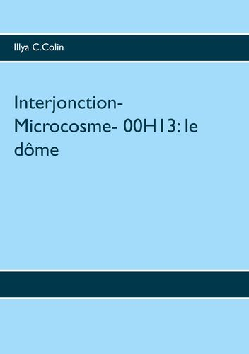 Interjonction- Microcosme- 00H13: le dôme
