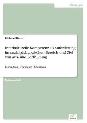 Interkulturelle Kompetenz als Anforderung im sozialpädagogischen Bereich und Ziel von Aus- und Fortbildung