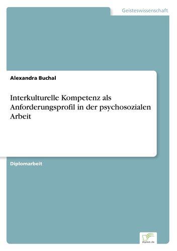 Interkulturelle Kompetenz als Anforderungsprofil in der psychosozialen Arbeit