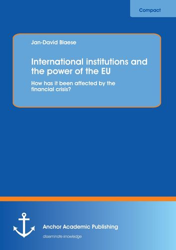 International institutions and the power of the EU: How has it been affected by the financial crisis?