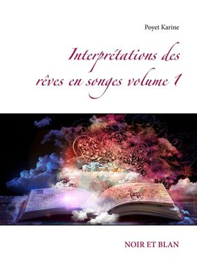 Interprétations des rêves en songes volume 1