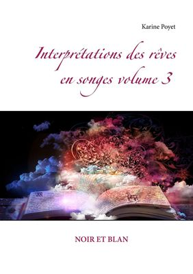 Interprétations des rêves en songes volume 3 : NOIR ET BLAN