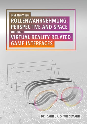 Investigating Rollenwahrnehmung, Perspective and Space through Virtual Reality related Game Interfaces