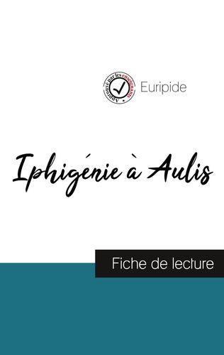 Iphigénie à Aulis de Euripide (fiche de lecture et analyse complète de l'oeuvre)