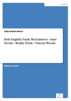 Irish English: Frank McGuinness - Anne Devlin - Roddy Doyle - Vincent Woods
