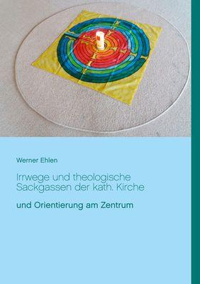 Irrwege und theologische Sackgassen der kath. Kirche