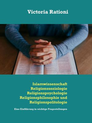 Islamwissenschaft, Religionssoziologie, Religionspsychologie, Religionsphilosophie und Religionspolitologie