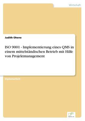 ISO 9001 - Implementierung eines QMS in einem mittelständischen Betrieb mit Hilfe von Projektmanagement