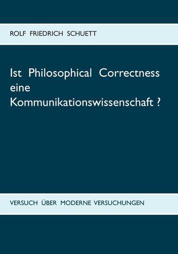 Ist Philosophical Correctness eine Kommunikationswissenschaft?