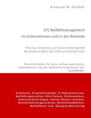 (IT) Notfallmanagement im Unternehmen und in der Behörde. Planung, Umsetzung und Dokumentation gemäß BSI-Standard 100-4, ISO 22301 und BCI-GPG 2013