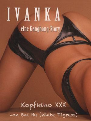 IVANKA: eine Gangbang-Story