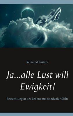Ja ... alle Lust will Ewigkeit!