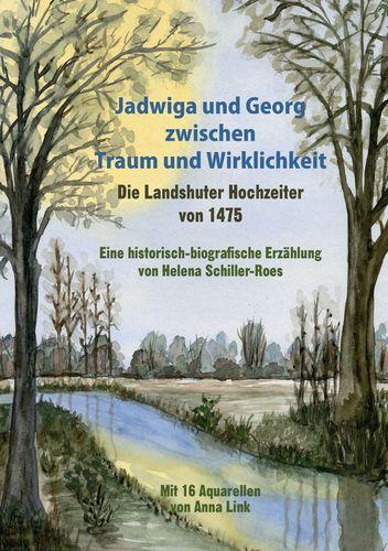 Jadwiga und Georg zwischen Traum und Wirklichkeit - die Landshuter Hochzeiter von 1475