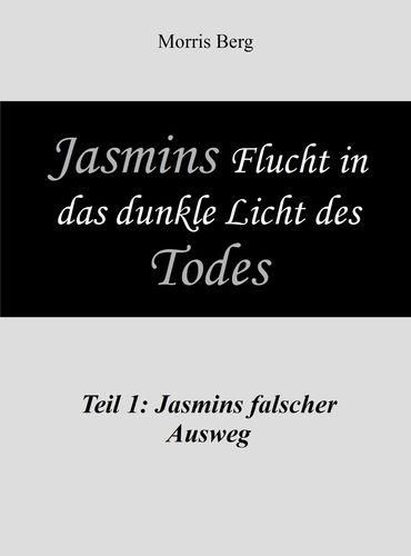 Jasmins Flucht in das dunkle Licht des Todes