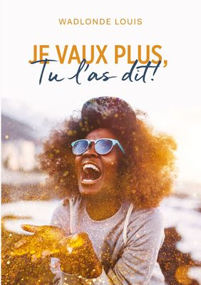 JE VAUX PLUS, TU L'AS DIT!