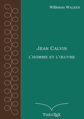 Jean Calvin, l'homme et l'oeuvre