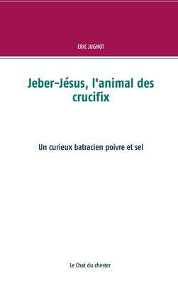 Jeber-Jésus, l'animal des crucifix