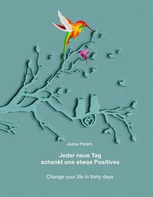 Jeder neue Tag schenkt uns etwas Positives