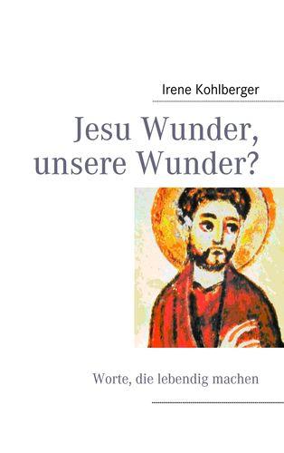 Jesu Wunder, unsere Wunder?