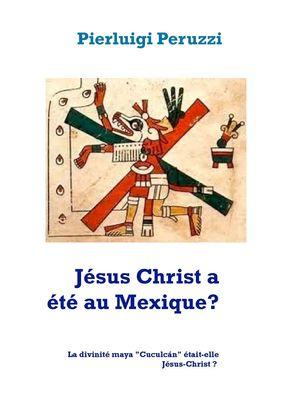 Jésus Christ a été au Mexique?