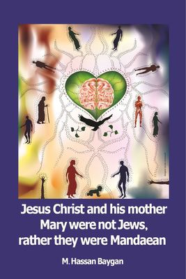 Jesus christ and his mother Mary were not Jews, rather they were Mandaean