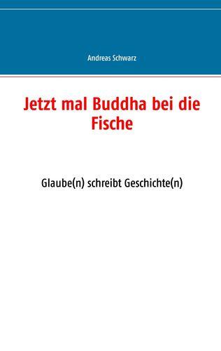 Jetzt mal Buddha bei die Fische