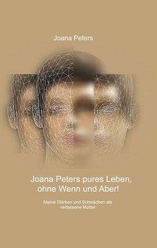 Joana Peters pures Leben, ohne Wenn und Aber!