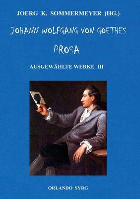 Johann Wolfgang von Goethes Prosa. Ausgewählte Werke III