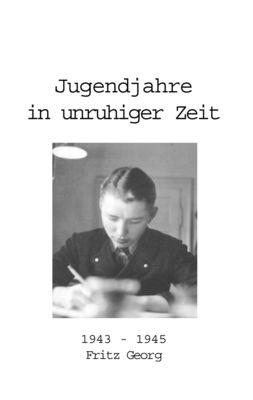 Jugendjahre in unruhiger Zeit 1943 - 1945