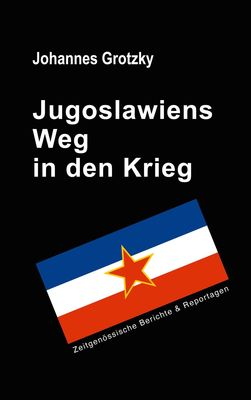 Jugoslawiens Weg in den Krieg