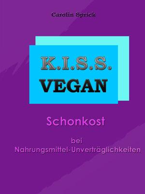 K.I.S.S. Vegan - Schonkost bei Nahrungsmittelunverträglichkeiten