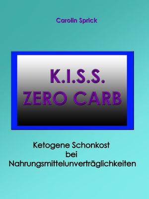 K.I.S.S. Zero Carb - Ketogene Schonkost bei Nahrungsmittelunverträglichkeiten