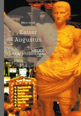 Kaiser Augustus und die erfundene Antike