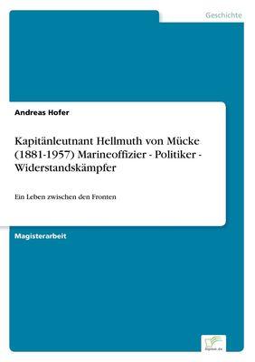Kapitänleutnant Hellmuth von Mücke (1881-1957) Marineoffizier - Politiker - Widerstandskämpfer