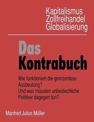 Kapitalismus, Zollfreihandel, Globalisierung: Das Kontrabuch