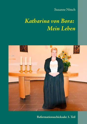 Katharina von Bora: Mein Leben