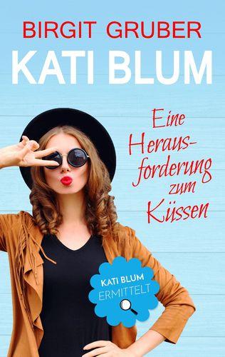 Kati Blum - Eine Herausforderung zum Küssen