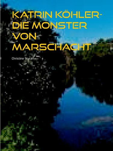 Katrin Köhler - Die Monster von Marschacht