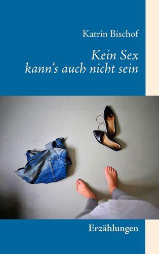 Kein Sex kann's auch nicht sein