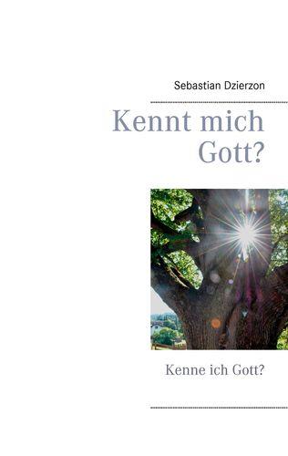 Kennt mich Gott?