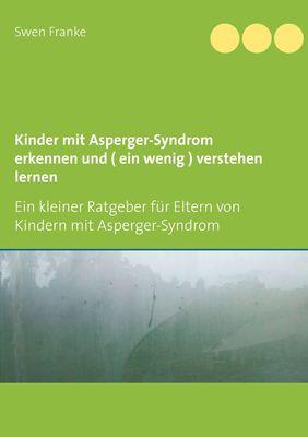 Kinder mit Asperger-Syndrom erkennen und ( ein wenig ) verstehen lernen
