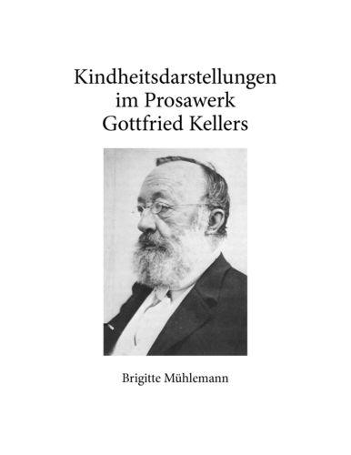 Kindheitsdarstellungen im Prosawerk Gottfried Kellers